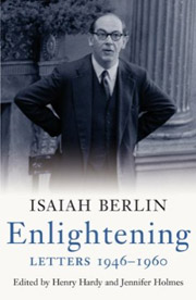 Isaiah Berlin. Enlightening: Letters 1946-1960, edited by Henry Hardy and Jennifer Holmes (London: Chatto & Windus, 2009)